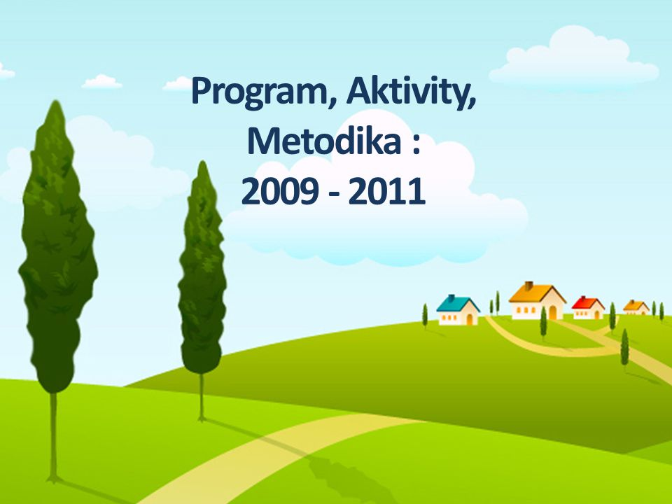 Program, Aktivity, Metodika : 2009 - 2011