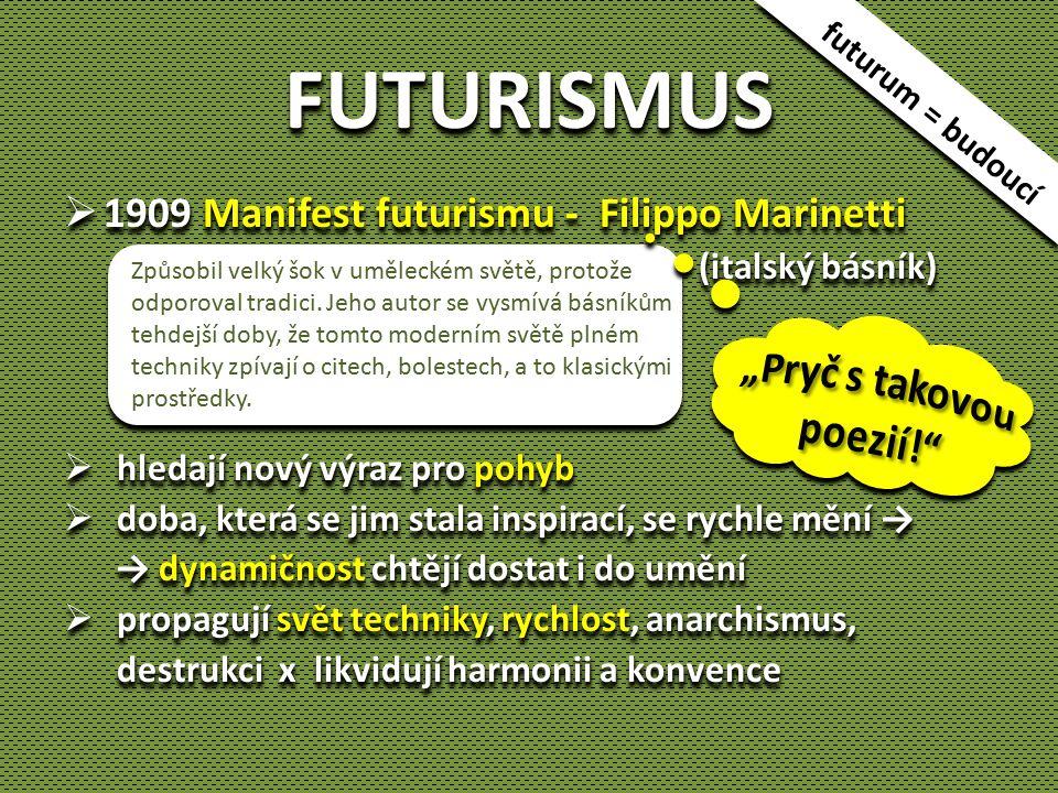 FUTURISMUSFUTURISMUS  1909 Manifest futurismu - Filippo Marinetti (italský básník)  hledají nový výraz pro pohyb  doba, která se jim stala inspirac