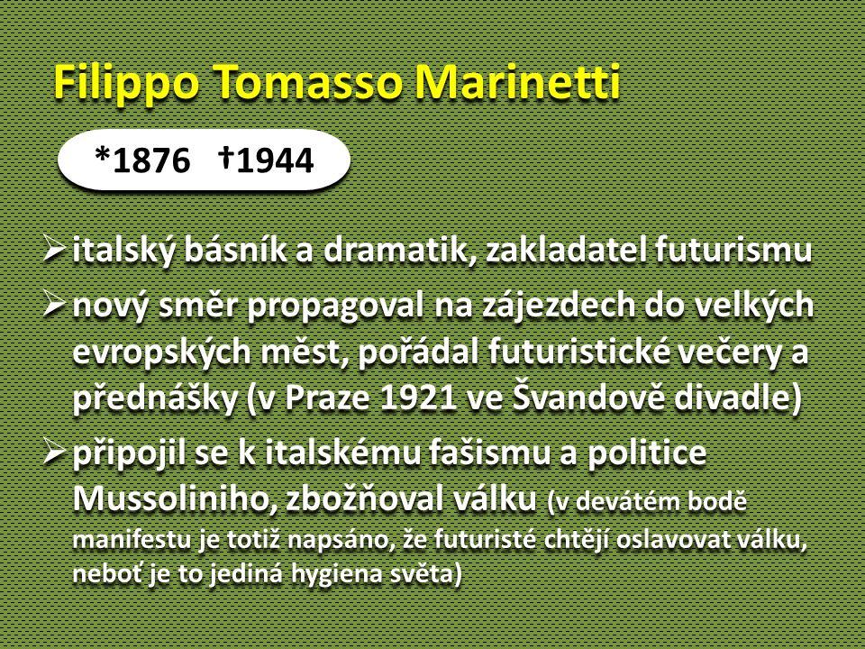 Filippo Tomasso Marinetti  italský básník a dramatik, zakladatel futurismu  nový směr propagoval na zájezdech do velkých evropských měst, pořádal fu