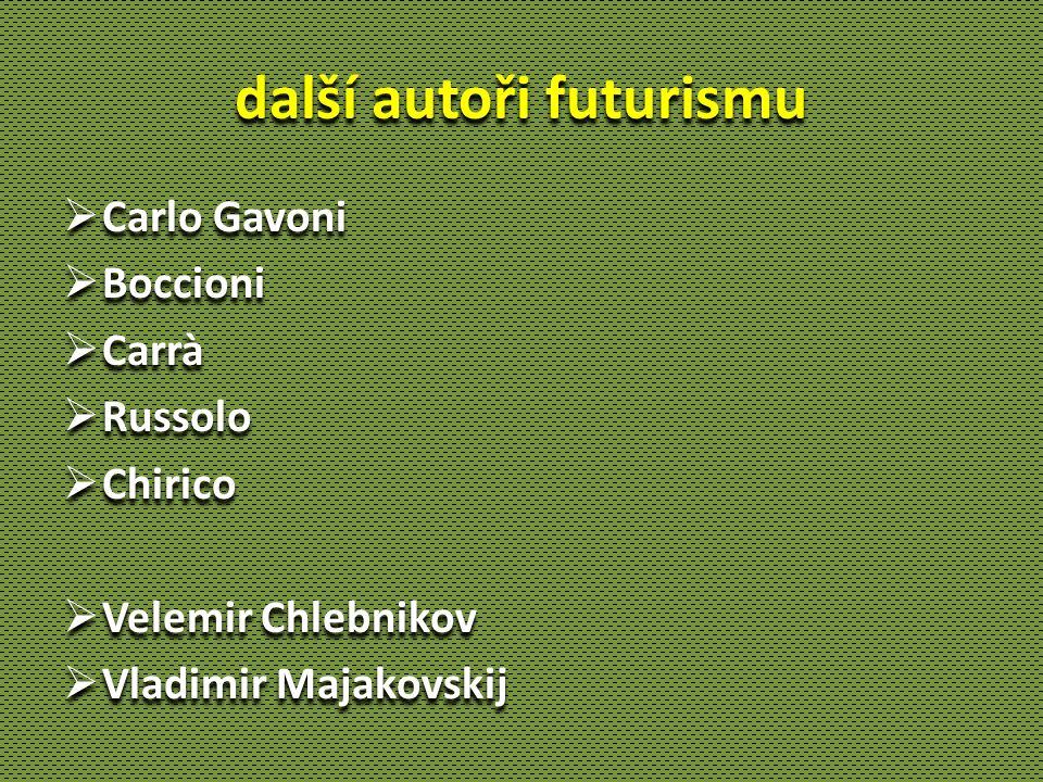 další autoři futurismu  Carlo Gavoni  Boccioni  Carrà  Russolo  Chirico  Velemir Chlebnikov  Vladimir Majakovskij  Carlo Gavoni  Boccioni  C