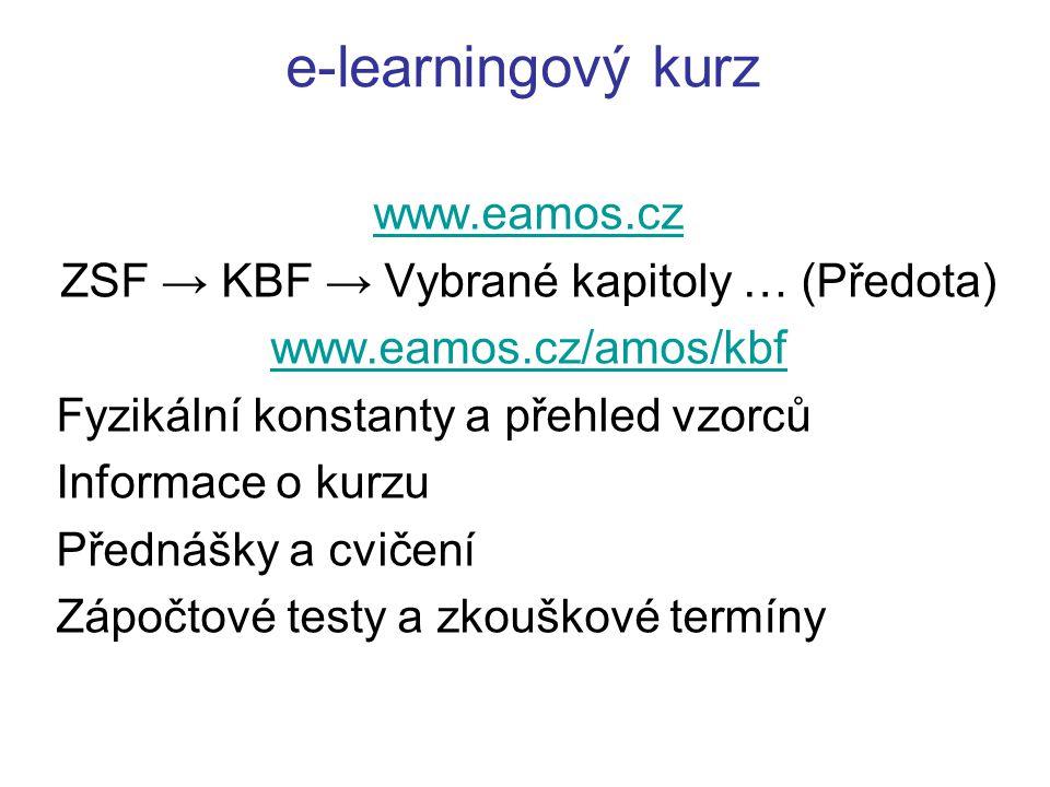 e-learningový kurz www.eamos.cz ZSF → KBF → Vybrané kapitoly … (Předota) www.eamos.cz/amos/kbf Fyzikální konstanty a přehled vzorců Informace o kurzu