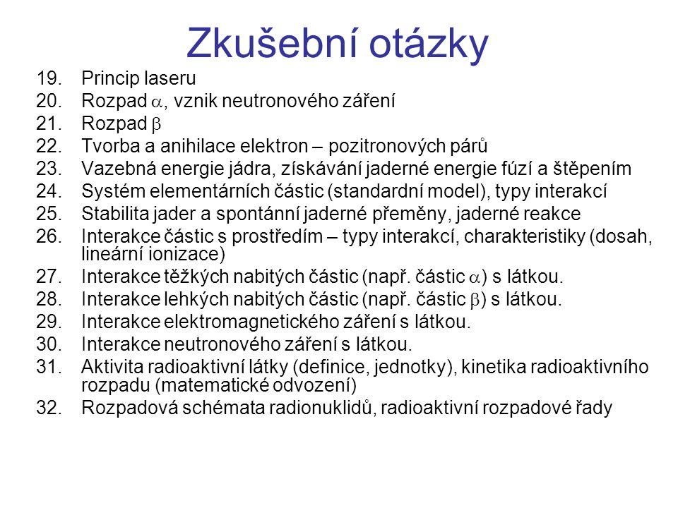 Zkušební otázky 19.Princip laseru 20.Rozpad , vznik neutronového záření 21.Rozpad  22.Tvorba a anihilace elektron – pozitronových párů 23.Vazebná en