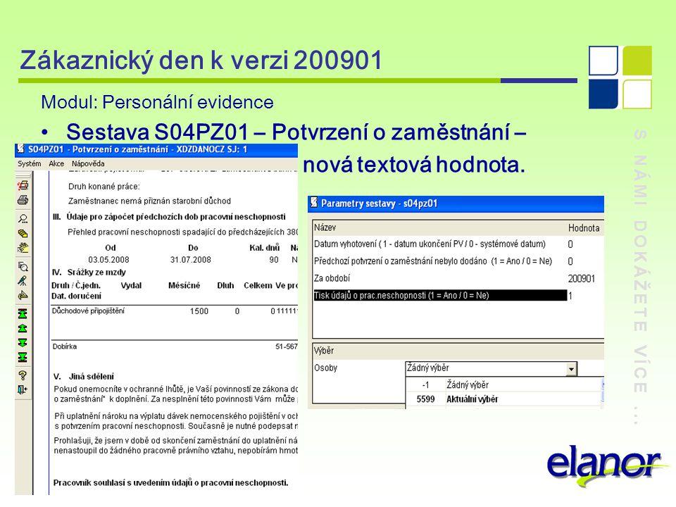 S NÁMI DOKÁŽETE VÍCE... Zákaznický den k verzi 200901 Modul: Personální evidence Sestava S04PZ01 – Potvrzení o zaměstnání – nová textová hodnota.