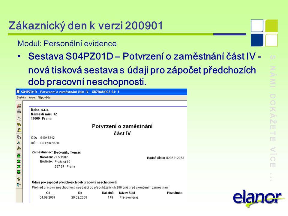 S NÁMI DOKÁŽETE VÍCE... Zákaznický den k verzi 200901 Modul: Personální evidence Sestava S04PZ01D – Potvrzení o zaměstnání část IV - nová tisková sest