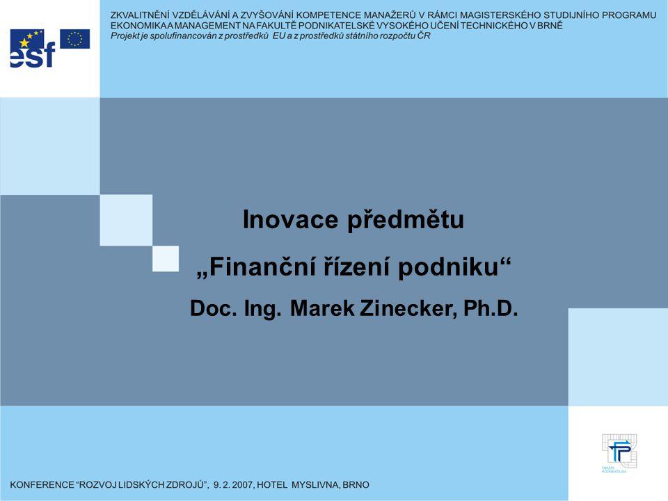 Informace o předmětu: Název předmětu:FINANČNÍ ŘÍZENÍ PODNIKU Studijní obor:magisterský – 6208T097 – Řízení a ekonomika podniku (2.