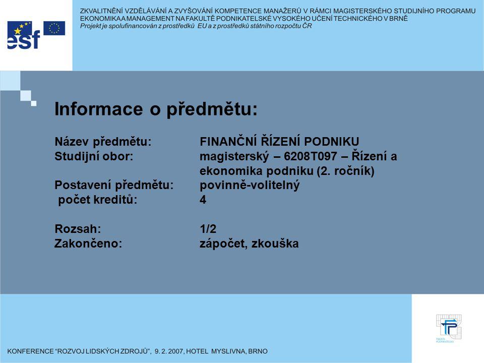 Informace o předmětu: Název předmětu:FINANČNÍ ŘÍZENÍ PODNIKU Studijní obor:magisterský – 6208T097 – Řízení a ekonomika podniku (2. ročník) Postavení p