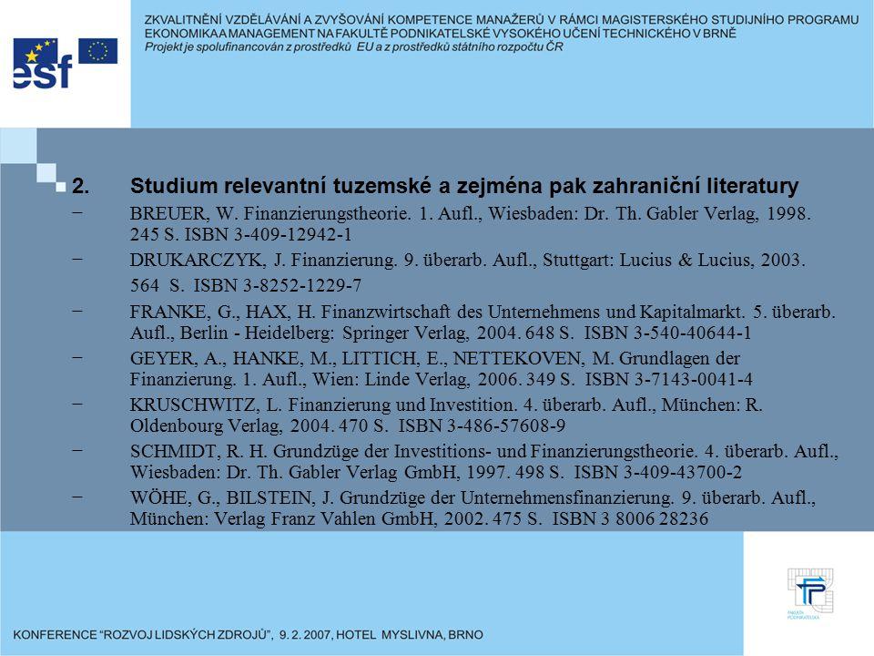 2.Studium relevantní tuzemské a zejména pak zahraniční literatury −BREUER, W. Finanzierungstheorie. 1. Aufl., Wiesbaden: Dr. Th. Gabler Verlag, 1998.