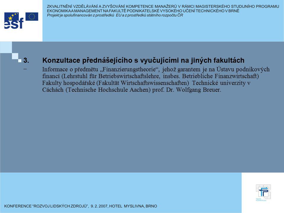 """3.Konzultace přednášejícího s vyučujícími na jiných fakultách −Informace o předmětu """"Finanzierungstheorie"""", jehož garantem je na Ústavu podnikových fi"""