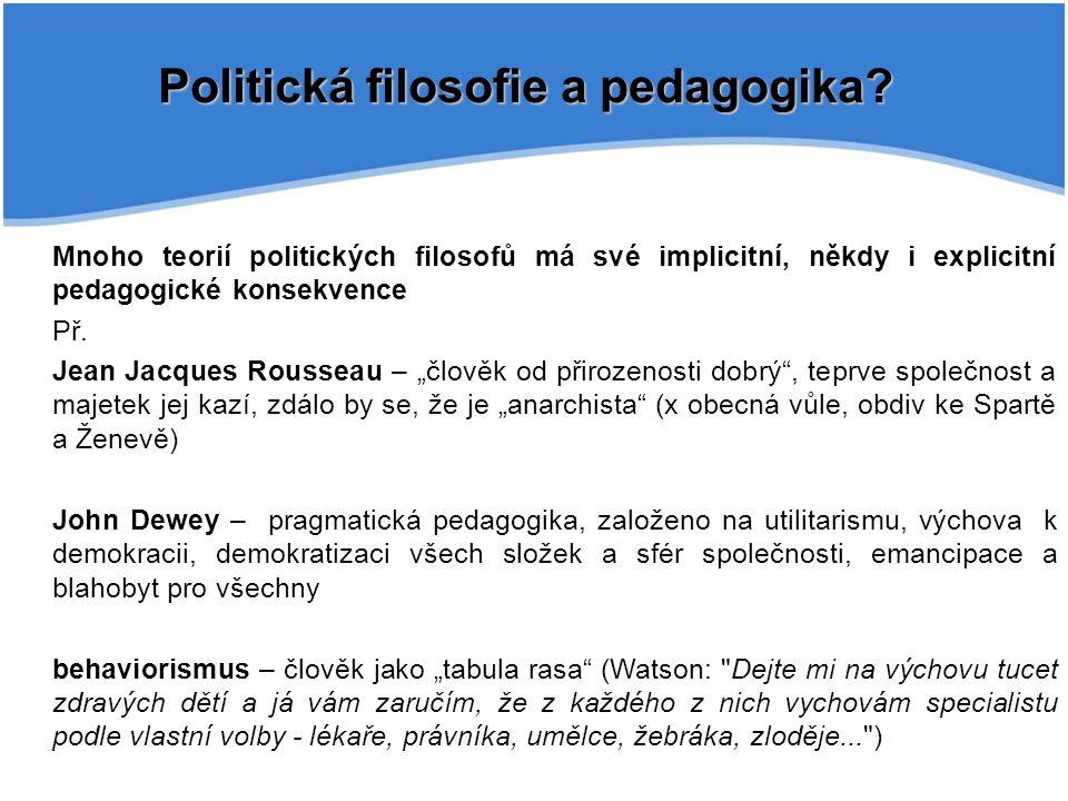 Politická filosofie a pedagogika? Mnoho teorií politických filosofů má své implicitní, někdy i explicitní pedagogické konsekvence Př. Jean Jacques Rou
