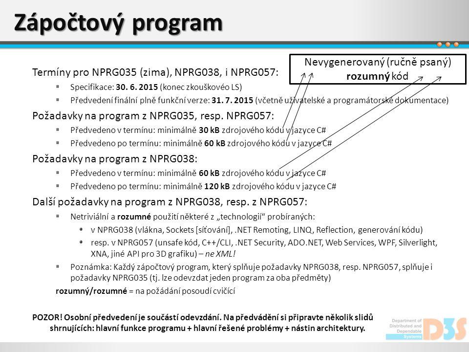 Zápočtový program Termíny pro NPRG035 (zima), NPRG038, i NPRG057: Specifikace: 30. 6. 2015 (konec zkouškovéo LS) Předvedení finální plně funkční verze
