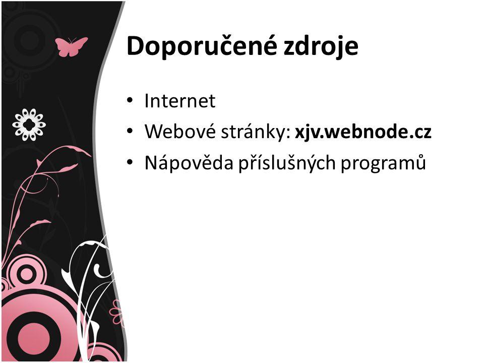 Doporučené zdroje Internet Webové stránky: xjv.webnode.cz Nápověda příslušných programů