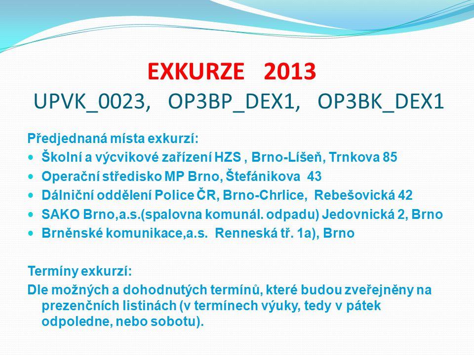 EXKURZE 2013 UPVK_0023, OP3BP_DEX1, OP3BK_DEX1 Předjednaná místa exkurzí: Školní a výcvikové zařízení HZS, Brno-Líšeň, Trnkova 85 Operační středisko M