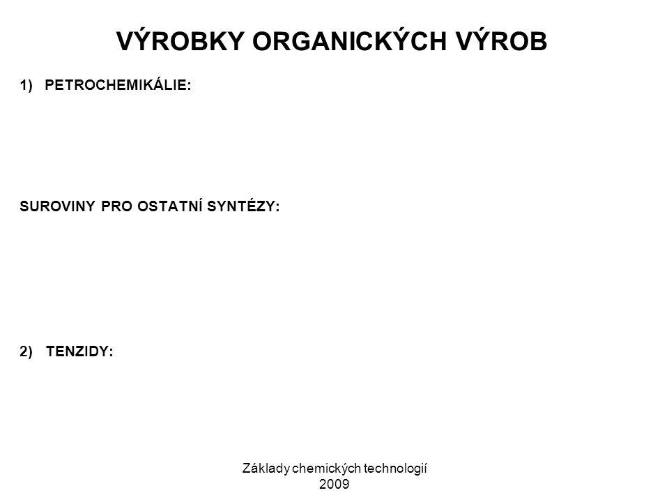 Základy chemických technologií 2009 VÝROBKY ORGANICKÝCH VÝROB 1)PETROCHEMIKÁLIE: SUROVINY PRO OSTATNÍ SYNTÉZY: 2) TENZIDY: