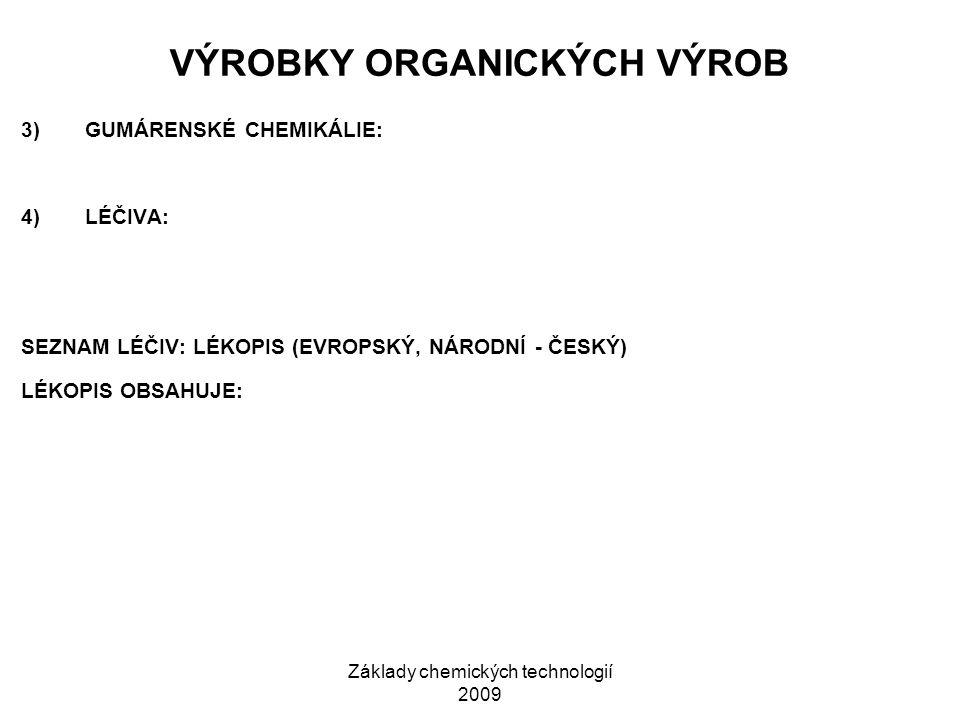Základy chemických technologií 2009 VÝROBKY ORGANICKÝCH VÝROB 3)GUMÁRENSKÉ CHEMIKÁLIE: 4)LÉČIVA: SEZNAM LÉČIV: LÉKOPIS (EVROPSKÝ, NÁRODNÍ - ČESKÝ) LÉKOPIS OBSAHUJE: