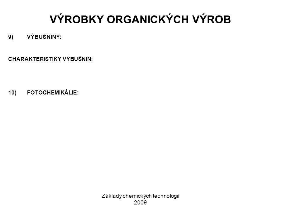 Základy chemických technologií 2009 VÝROBKY ORGANICKÝCH VÝROB 9)VÝBUŠNINY: CHARAKTERISTIKY VÝBUŠNIN: 10)FOTOCHEMIKÁLIE: