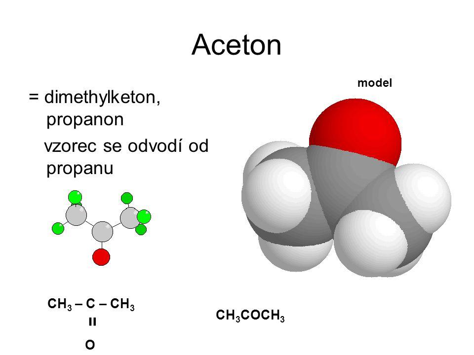 Aceton = dimethylketon, propanon vzorec se odvodí od propanu CH 3 – C – CH 3 װ O CH 3 COCH 3 model