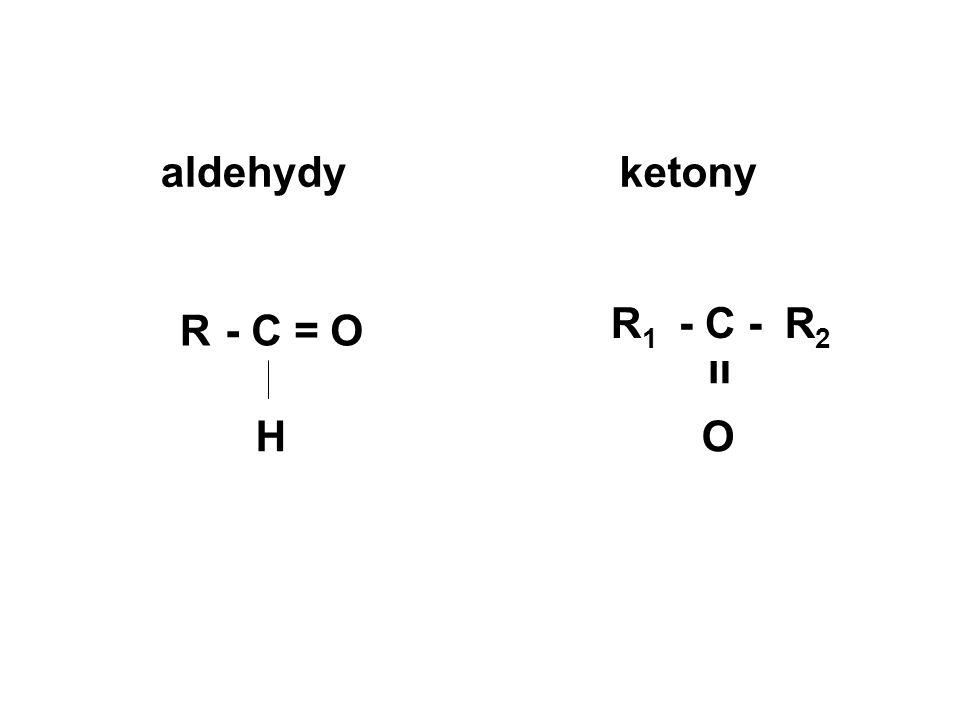 H R aldehydyketony - C - װ O R1R1 R2R2 - C = O
