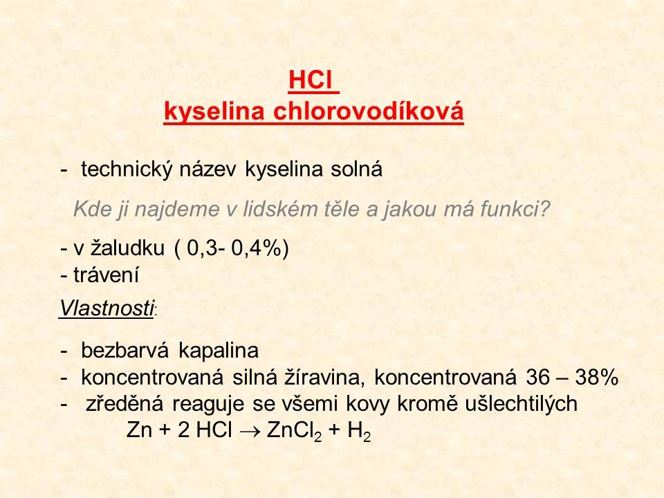 HCl kyselina chlorovodíková -technický název kyselina solná Kde ji najdeme v lidském těle a jakou má funkci.