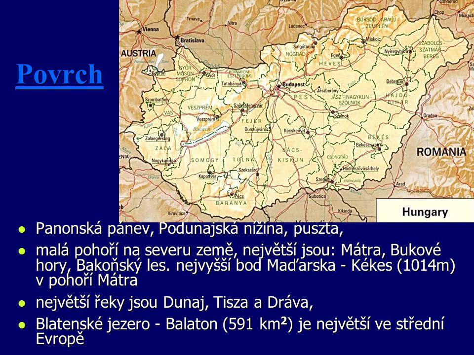 PovrchPovrch l Panonská pánev, Podunajská nížina, puszta, l malá pohoří na severu země, největší jsou: Mátra, Bukové hory, Bakoňský les. nejvyšší bod