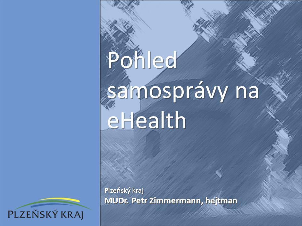 Pohled samosprávy na eHealth Plzeňský kraj MUDr.Petr Zimmermann, hejtman Plzeňský kraj MUDr.