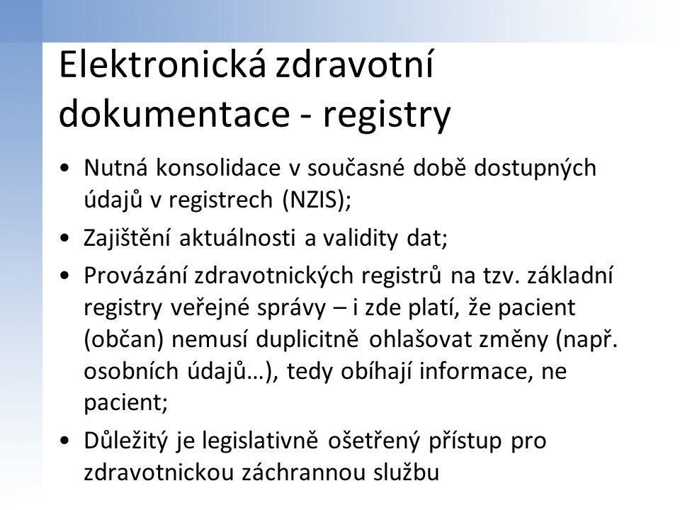 Elektronická zdravotní dokumentace - registry Nutná konsolidace v současné době dostupných údajů v registrech (NZIS); Zajištění aktuálnosti a validity dat; Provázání zdravotnických registrů na tzv.
