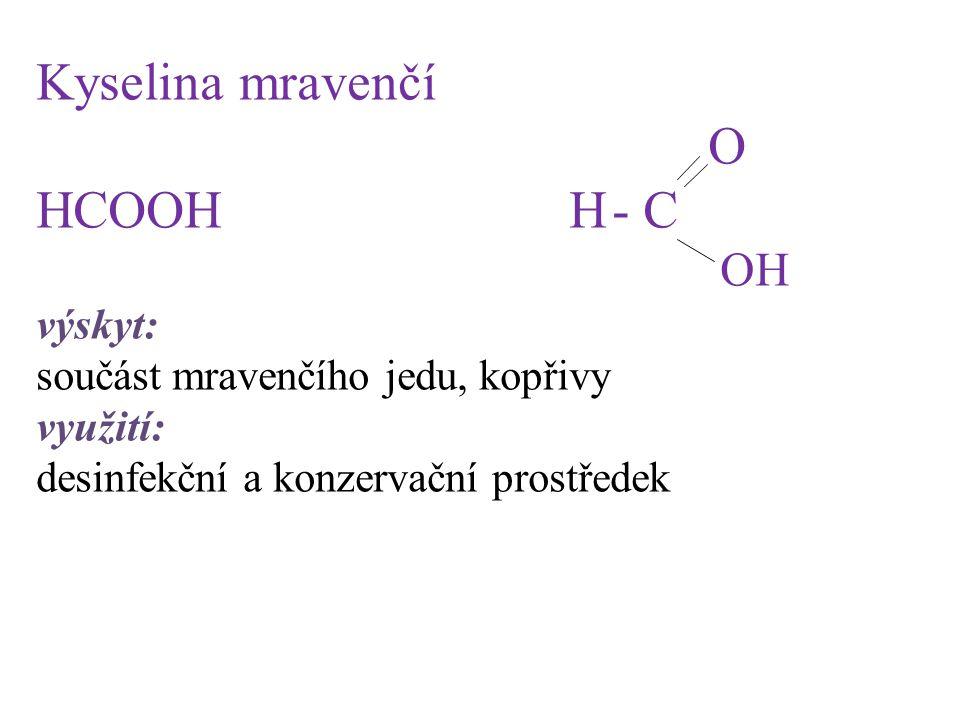 Kyselina mravenčí O HCOOH H- C OH výskyt: součást mravenčího jedu, kopřivy využití: desinfekční a konzervační prostředek