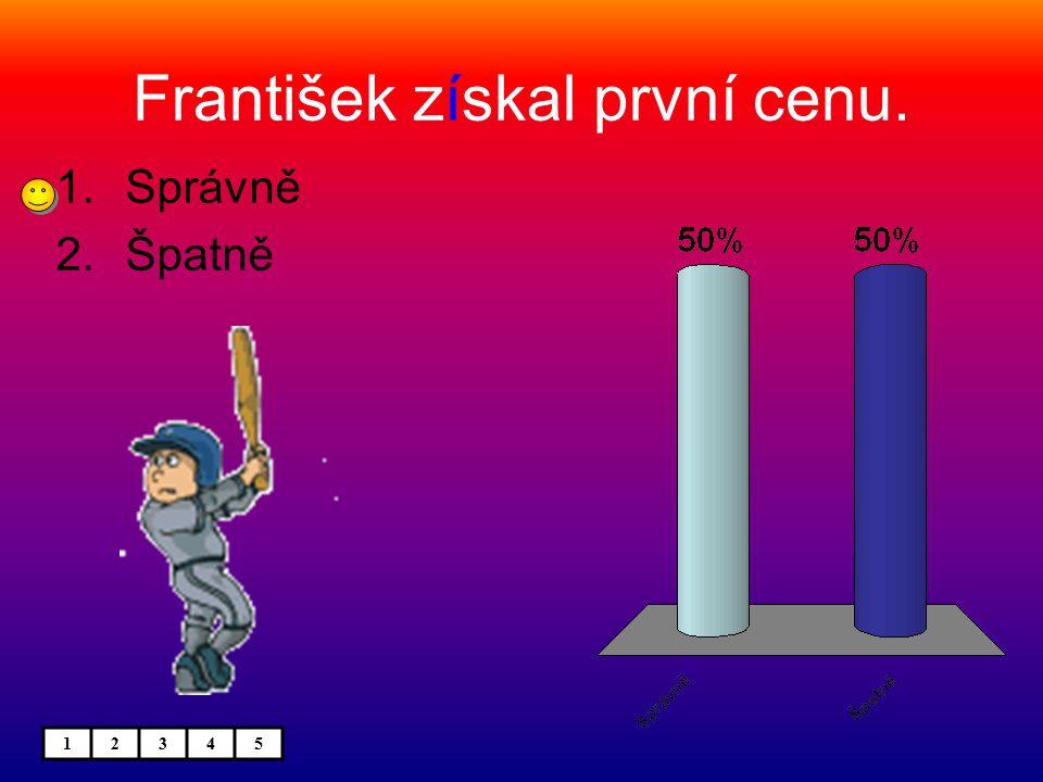 František získal první cenu. 1.Správně 2.Špatně 12345