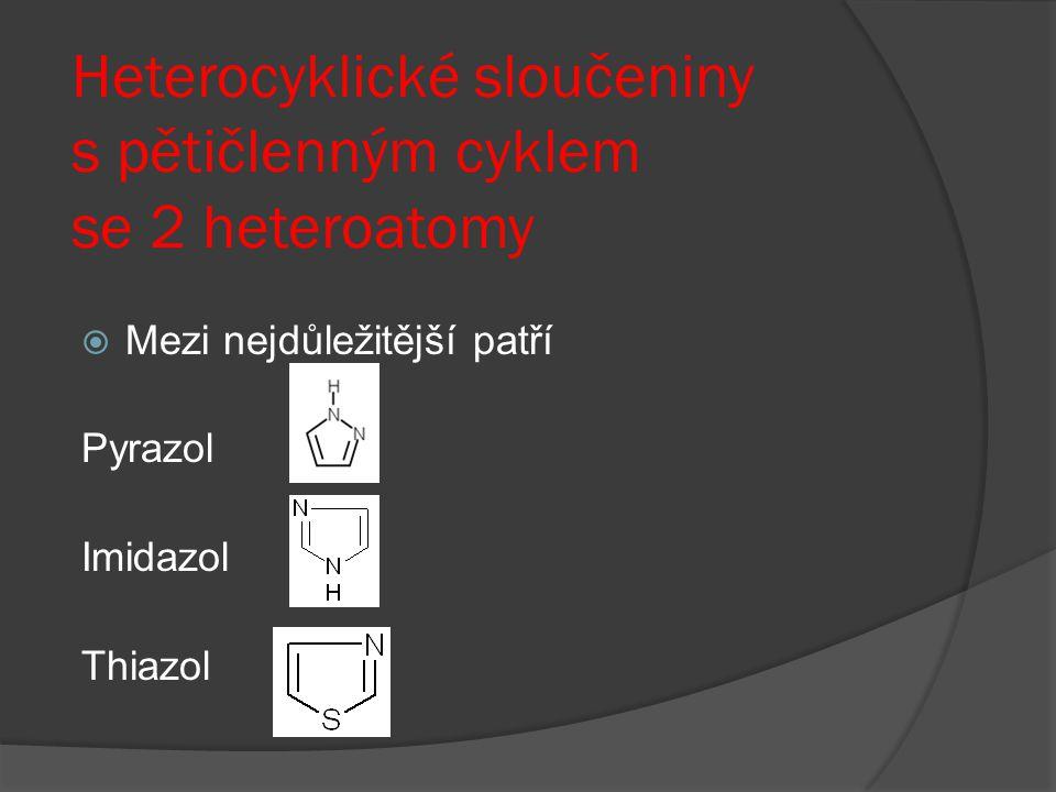 Heterocyklické sloučeniny s pětičlenným cyklem se 2 heteroatomy  Mezi nejdůležitější patří Pyrazol Imidazol Thiazol