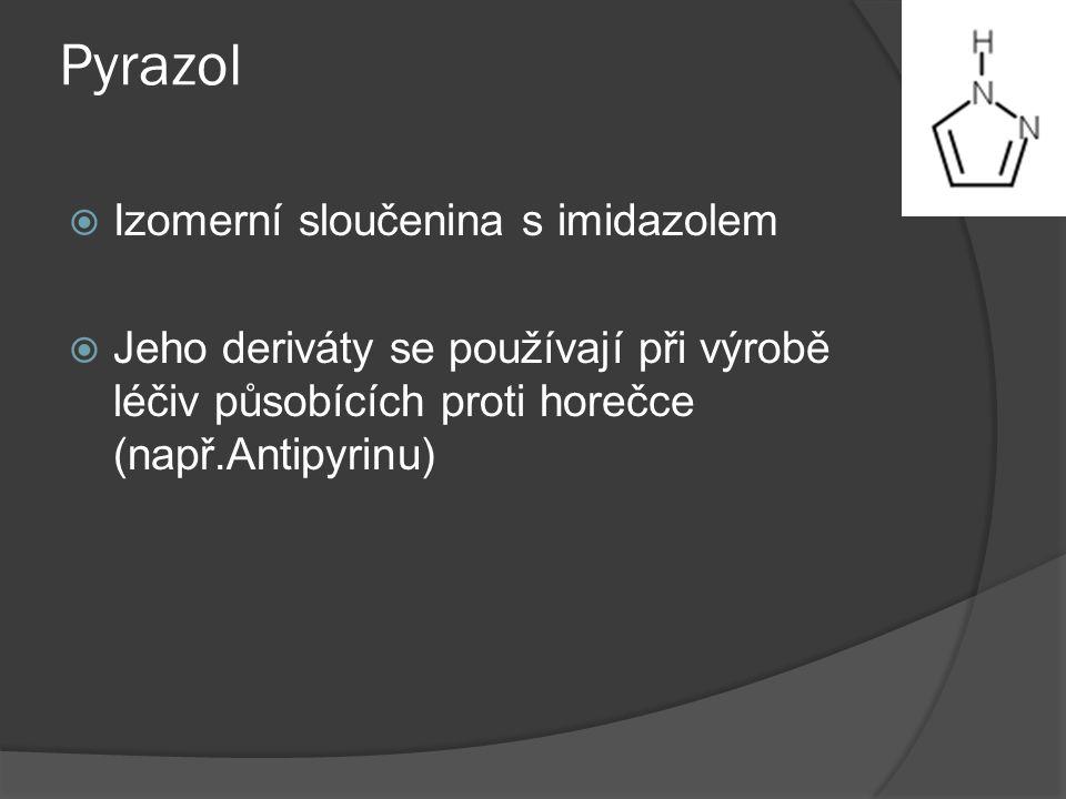 Pyrazol  Izomerní sloučenina s imidazolem  Jeho deriváty se používají při výrobě léčiv působících proti horečce (např.Antipyrinu)