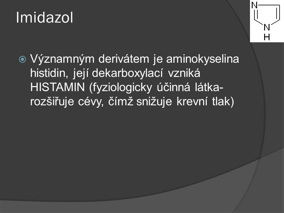 Imidazol  Významným derivátem je aminokyselina histidin, její dekarboxylací vzniká HISTAMIN (fyziologicky účinná látka- rozšiřuje cévy, čímž snižuje