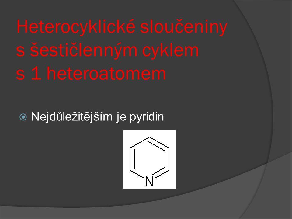 Heterocyklické sloučeniny s šestičlenným cyklem s 1 heteroatomem  Nejdůležitějším je pyridin
