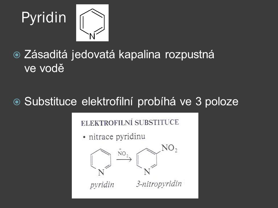Pyridin  Zásaditá jedovatá kapalina rozpustná ve vodě  Substituce elektrofilní probíhá ve 3 poloze