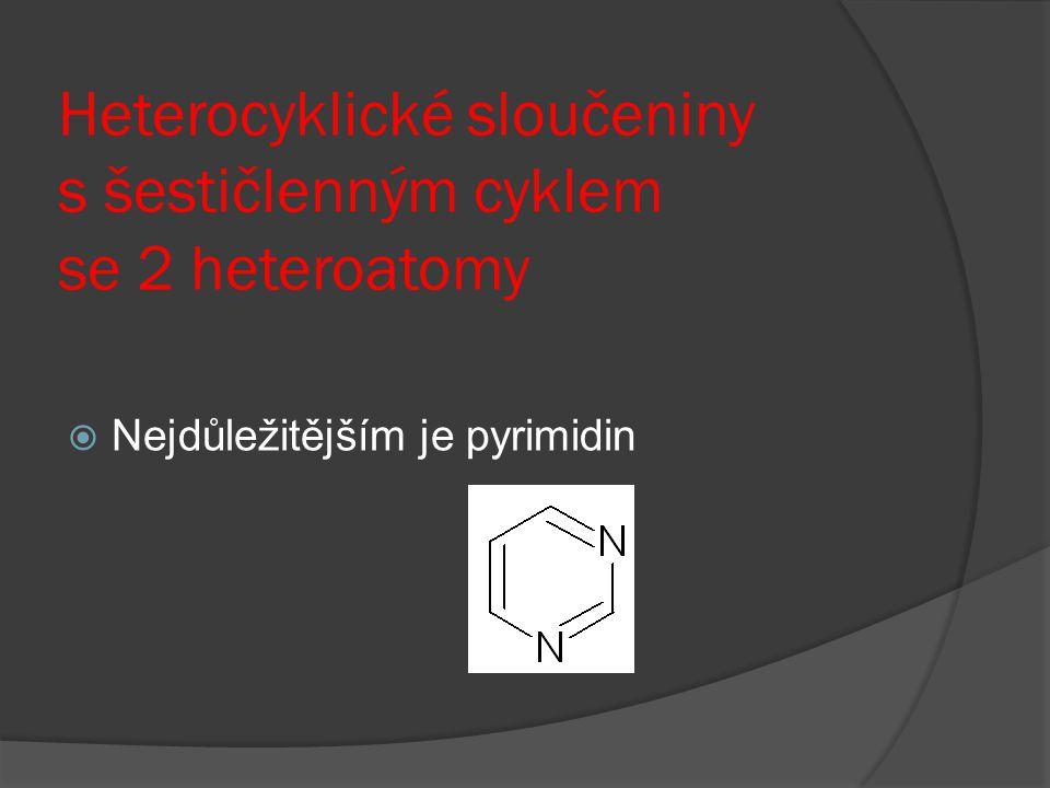 Heterocyklické sloučeniny s šestičlenným cyklem se 2 heteroatomy  Nejdůležitějším je pyrimidin