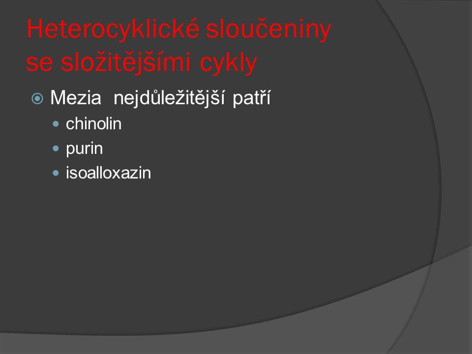 Heterocyklické sloučeniny se složitějšími cykly  Mezia nejdůležitější patří chinolin purin isoalloxazin