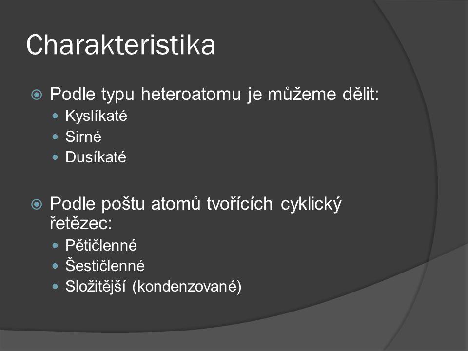 Charakteristika  Podle typu heteroatomu je můžeme dělit: Kyslíkaté Sirné Dusíkaté  Podle poštu atomů tvořících cyklický řetězec: Pětičlenné Šestičle