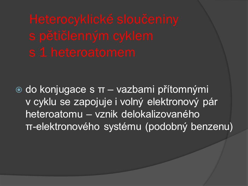 Heterocyklické sloučeniny s pětičlenným cyklem s 1 heteroatomem  do konjugace s π – vazbami přítomnými v cyklu se zapojuje i volný elektronový pár he