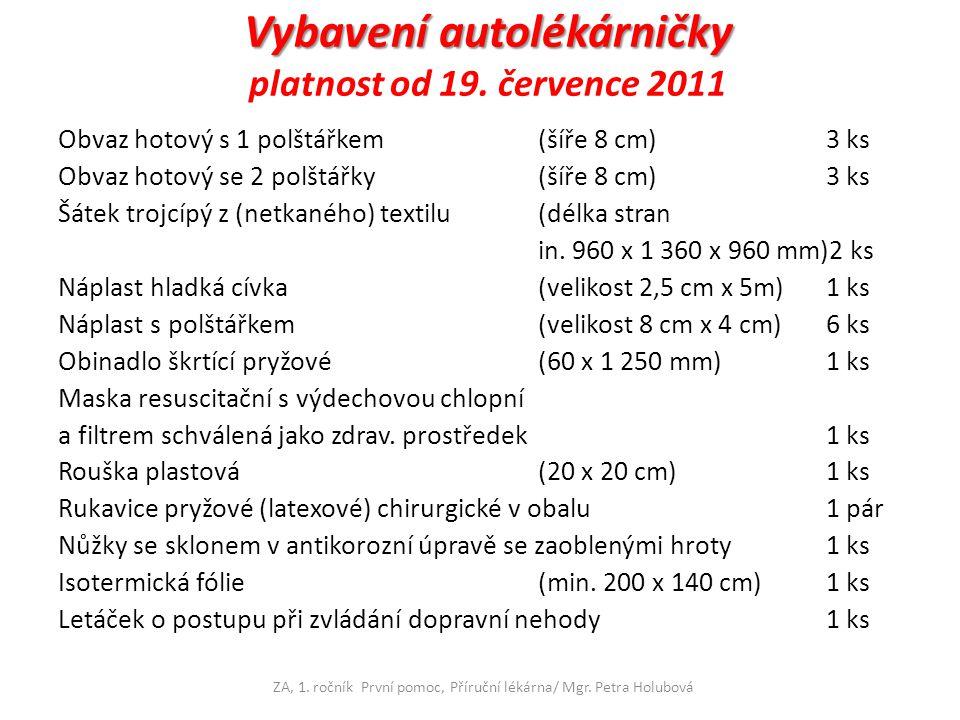 Vybavení autolékárničky Vybavení autolékárničky platnost od 19. července 2011 Obvaz hotový s 1 polštářkem (šíře 8 cm) 3 ks Obvaz hotový se 2 polštářky