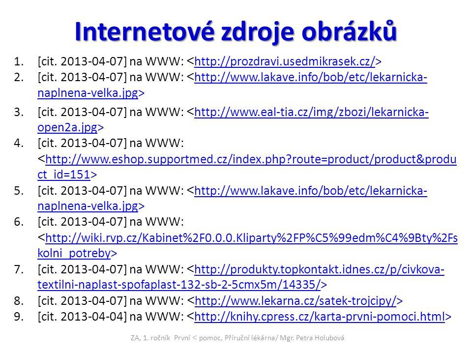Internetové zdroje obrázků 1.[cit. 2013-04-07] na WWW: http://prozdravi.usedmikrasek.cz/ 2.[cit. 2013-04-07] na WWW: http://www.lakave.info/bob/etc/le