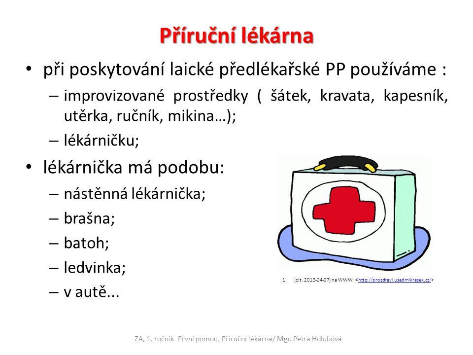 Příruční lékárna při poskytování laické předlékařské PP používáme : – improvizované prostředky ( šátek, kravata, kapesník, utěrka, ručník, mikina…); – lékárničku; lékárnička má podobu: – nástěnná lékárnička; – brašna; – batoh; – ledvinka; – v autě...
