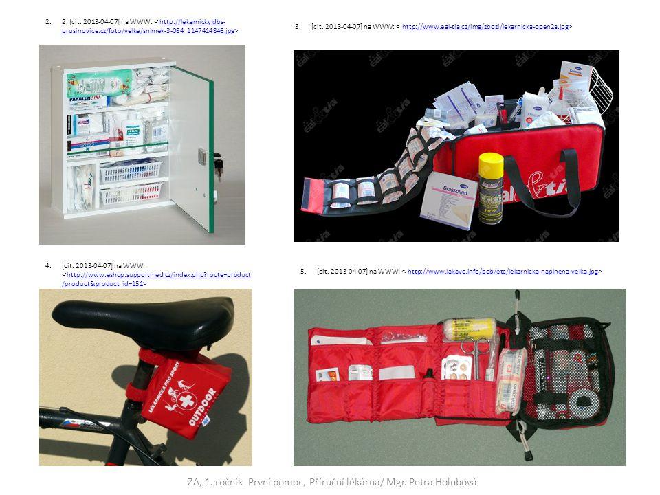 ZA, 1. ročník První pomoc, Příruční lékárna/ Mgr. Petra Holubová 4.[cit. 2013-04-07] na WWW: http://www.eshop.supportmed.cz/index.php?route=product /p