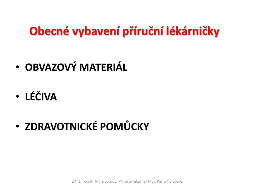 Obecné vybavení příruční lékárničky OBVAZOVÝ MATERIÁL LÉČIVA ZDRAVOTNICKÉ POMŮCKY ZA, 1.