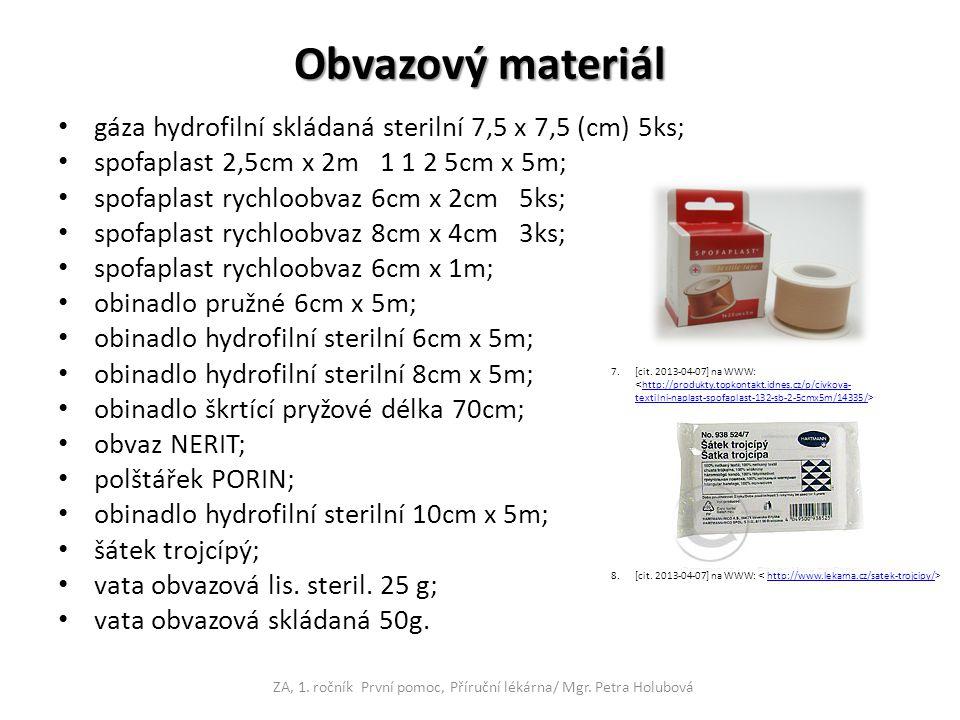 Obvazový materiál gáza hydrofilní skládaná sterilní 7,5 x 7,5 (cm) 5ks; spofaplast 2,5cm x 2m 1 1 2 5cm x 5m; spofaplast rychloobvaz 6cm x 2cm 5ks; spofaplast rychloobvaz 8cm x 4cm 3ks; spofaplast rychloobvaz 6cm x 1m; obinadlo pružné 6cm x 5m; obinadlo hydrofilní sterilní 6cm x 5m; obinadlo hydrofilní sterilní 8cm x 5m; obinadlo škrtící pryžové délka 70cm; obvaz NERIT; polštářek PORIN; obinadlo hydrofilní sterilní 10cm x 5m; šátek trojcípý; vata obvazová lis.