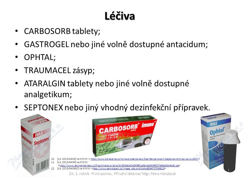 Léčiva CARBOSORB tablety; GASTROGEL nebo jiné volně dostupné antacidum; OPHTAL; TRAUMACEL zásyp; ATARALGIN tablety nebo jiné volně dostupné analgetikum; SEPTONEX nebo jiný vhodný dezinfekční přípravek.