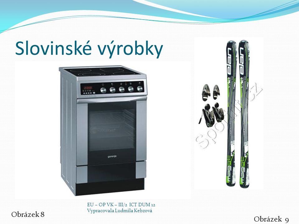Slovinské výrobky Obrázek 8 Obrázek 9 EU – OP VK – III/2 ICT DUM 12 Vypracovala Ludmila Kebzová