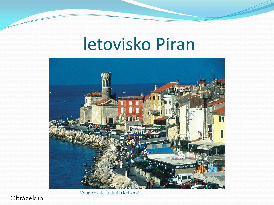 letovisko Piran Obrázek 10 EU – OP VK – III/2 ICT DUM 12 Vypracovala Ludmila Kebzová