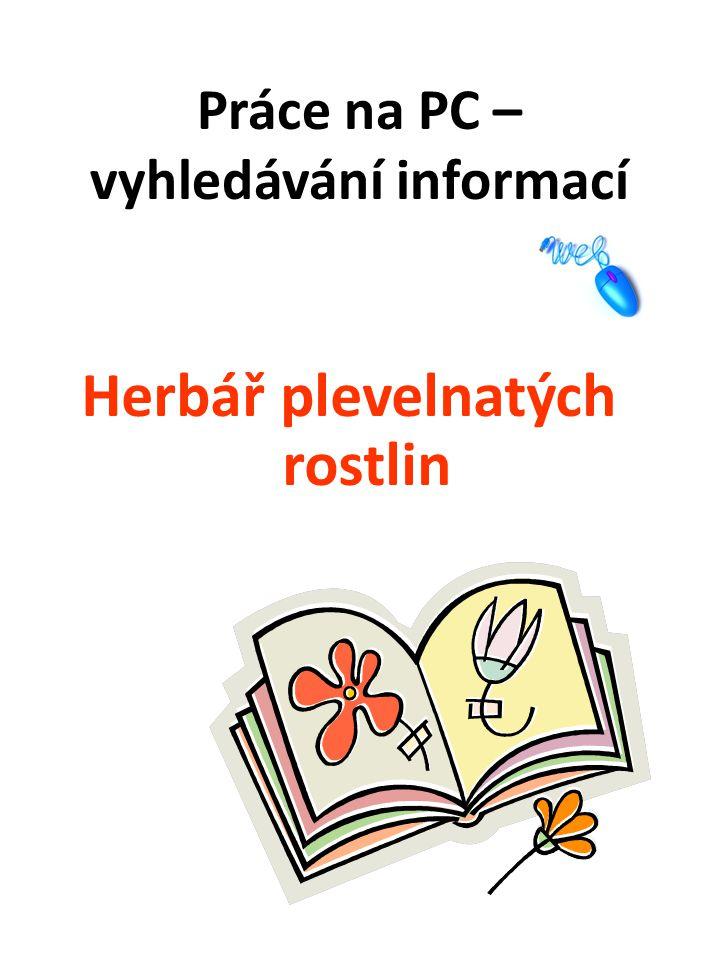Herbář plevelnatých rostlin Zadání: - formát A4 - obrázek - délka života - rozšíření v ČR (hojné, poradické,….) - léčivé účinky - zajímavost (bude-li možné)