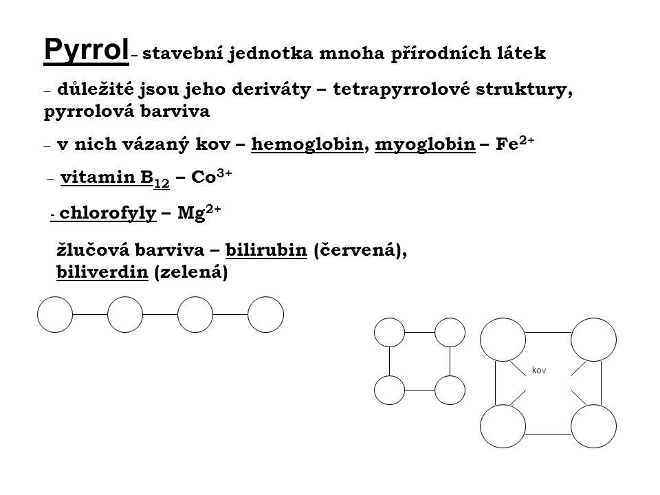 kov - chlorofyly – Mg 2+ Pyrrol – stavební jednotka mnoha přírodních látek  důležité jsou jeho deriváty – tetrapyrrolové struktury, pyrrolová barviva