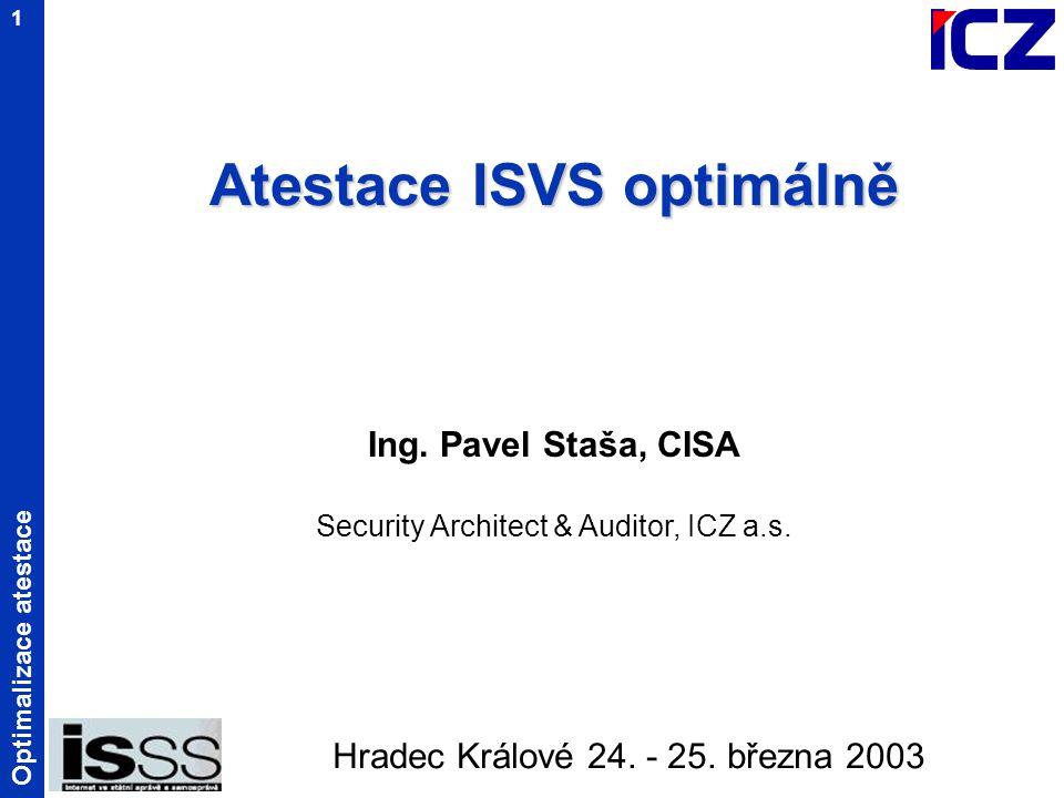 Optimalizace atestace 12 (2) Reálná atestace IS jako celek – jednotlivé agendové subsystémy Příklad: obce s rozšířenou působností Rozsah IS soubor provozní dokumentace jednotlivých agend jednotlivé agendové subsystémy ISS 1 ISS 2 ISS n stávající ISVS....