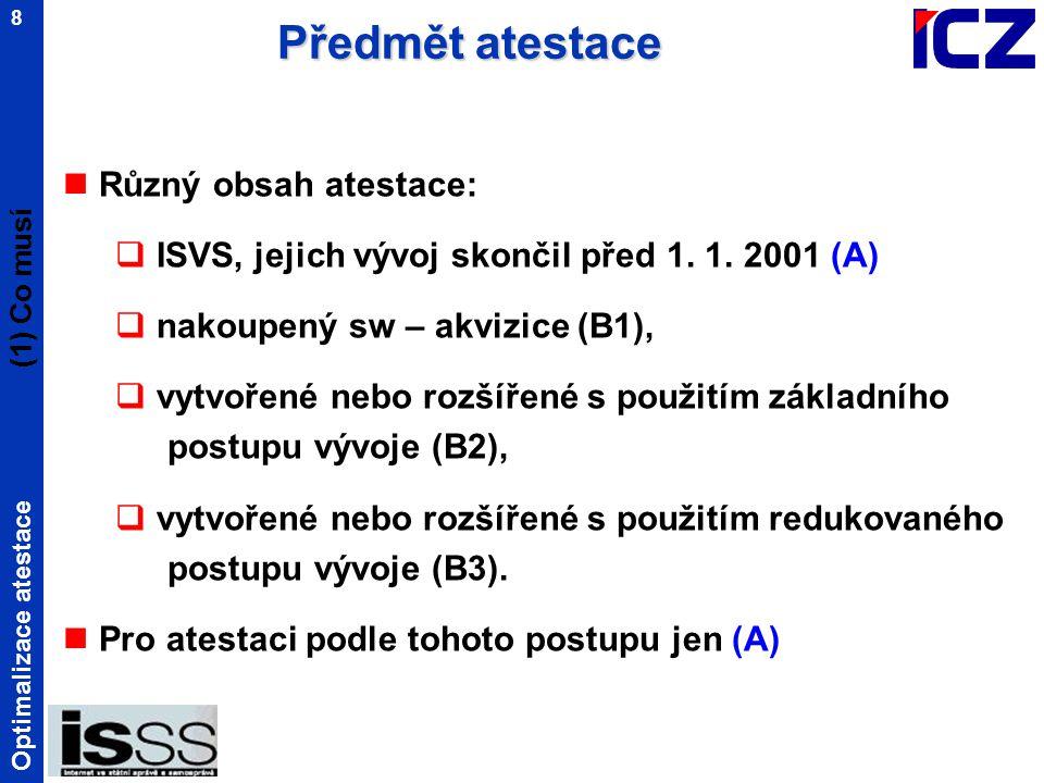 Optimalizace atestace 9 splňuje : dokumentace obsahuje všechny dokumenty v požadované struktuře a jakosti splňuje s výhradami : obsahuje všechny dokumenty, nesplňuje nepodstatné náležitosti ve struktuře a jakosti nesplňuje : dokumentace není úplná a závady se nepodaří odstranit ani ve spolupráci s atestačním střediskem (1) Atestace (A) Výrok o atestu - ISVS před 1.
