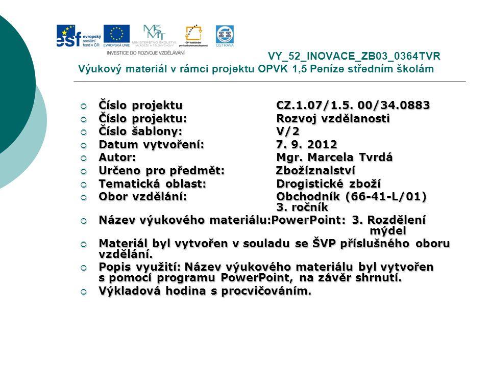 VY_52_INOVACE_ZB03_0364TVR Výukový materiál v rámci projektu OPVK 1,5 Peníze středním školám  Číslo projektuCZ.1.07/1.5. 00/34.0883  Číslo projektu:
